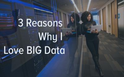 3 Reasons Why I Love BIG Data